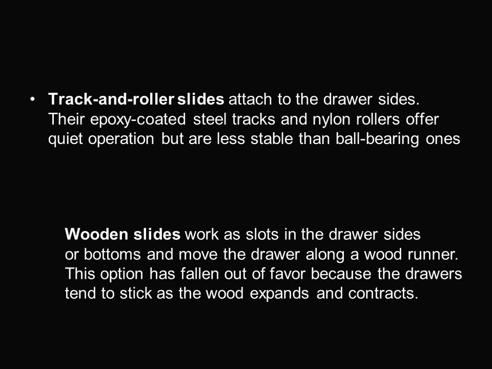 Track-and-roller slides attach to the drawer sides