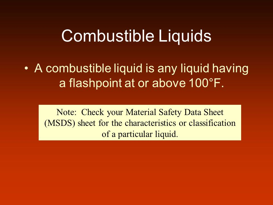 Combustible Liquids A combustible liquid is any liquid having a flashpoint at or above 100°F.