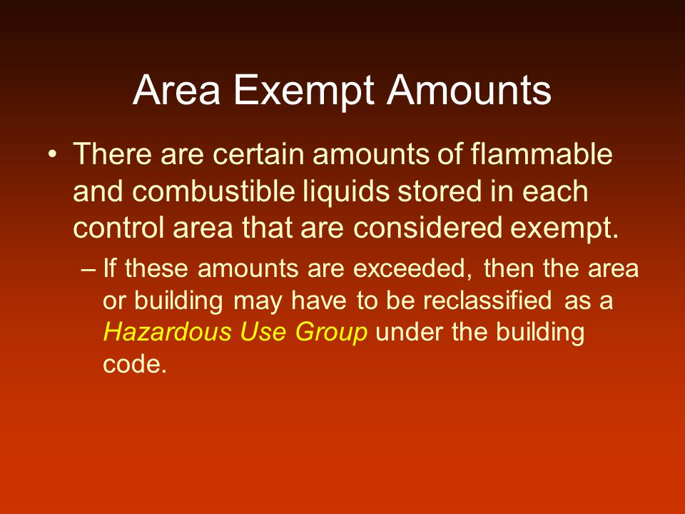 Area Exempt Amounts There are certain amounts of flammable and combustible liquids stored in each control area that are considered exempt.