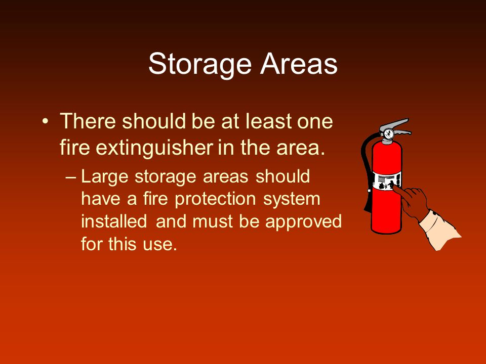 Storage Areas There should be at least one fire extinguisher in the area.