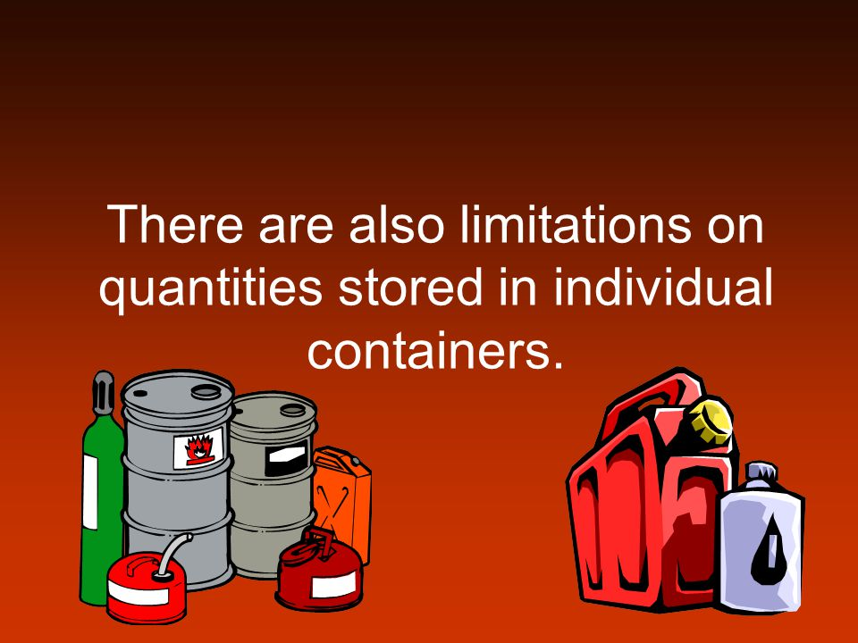 There are also limitations on quantities stored in individual containers.