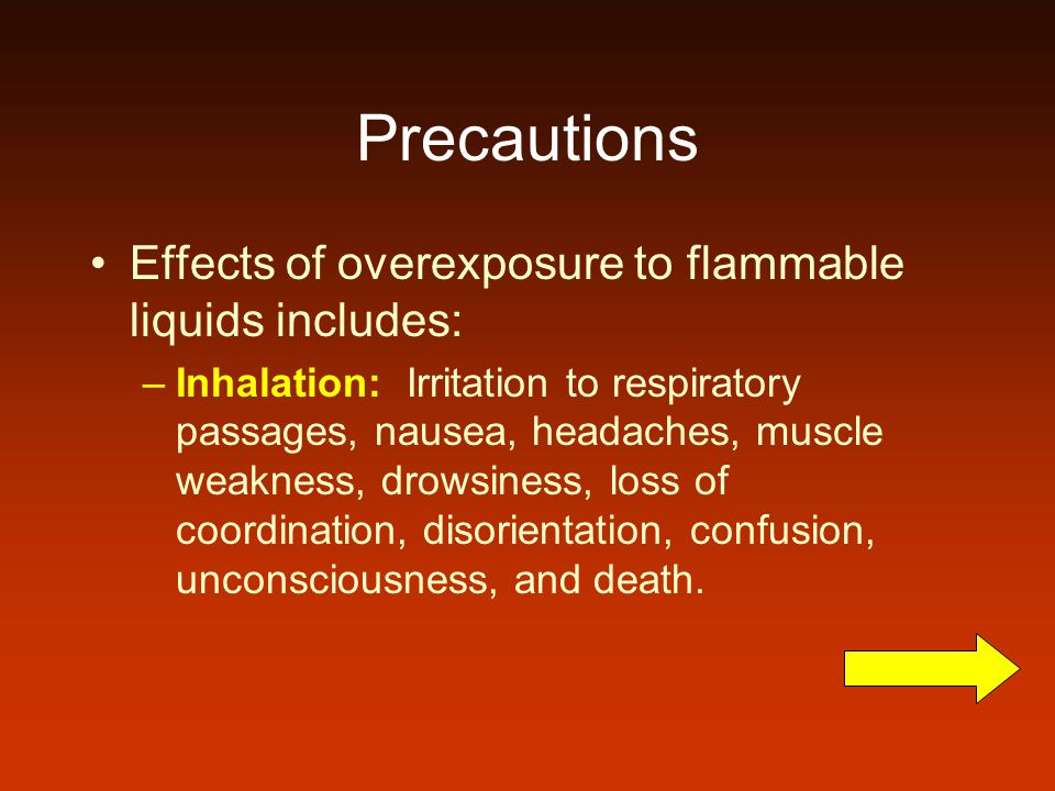 Precautions Effects of overexposure to flammable liquids includes: