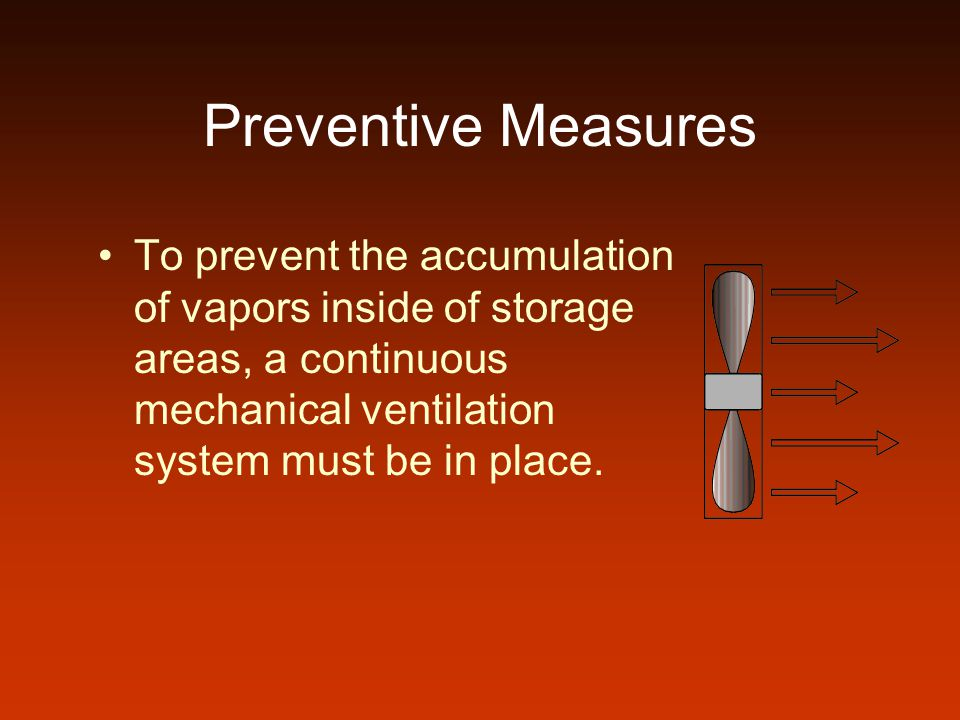 Preventive Measures To prevent the accumulation of vapors inside of storage areas, a continuous mechanical ventilation system must be in place.