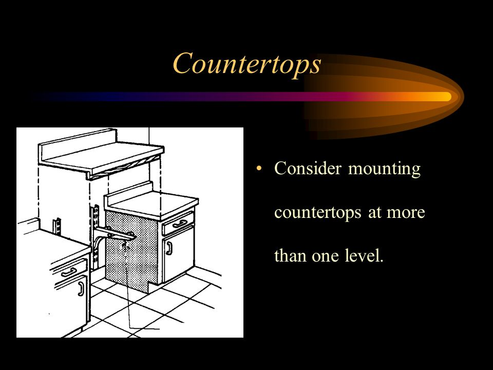 Countertops Consider mounting countertops at more than one level.