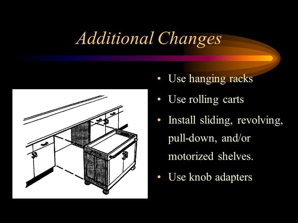 Additional Changes Use hanging racks Use rolling carts