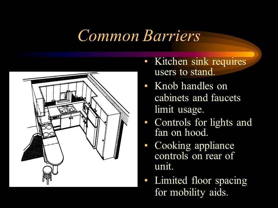 Common Barriers Kitchen sink requires users to stand.