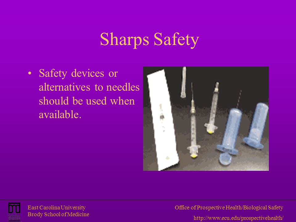 Sharps Safety Safety devices or alternatives to needles should be used when available.