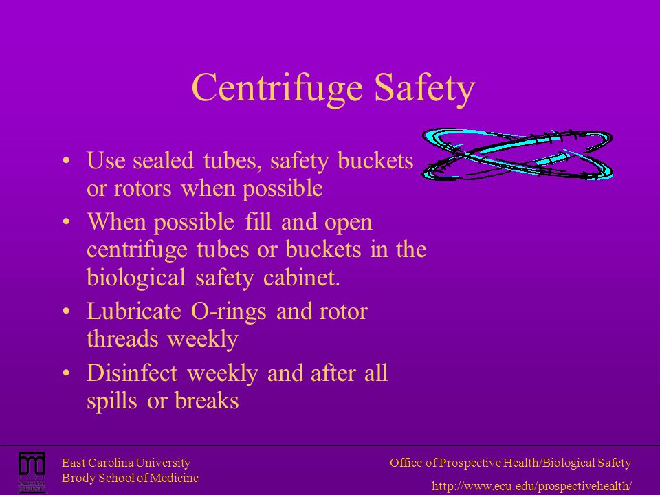 Centrifuge Safety Use sealed tubes, safety buckets or rotors when possible.