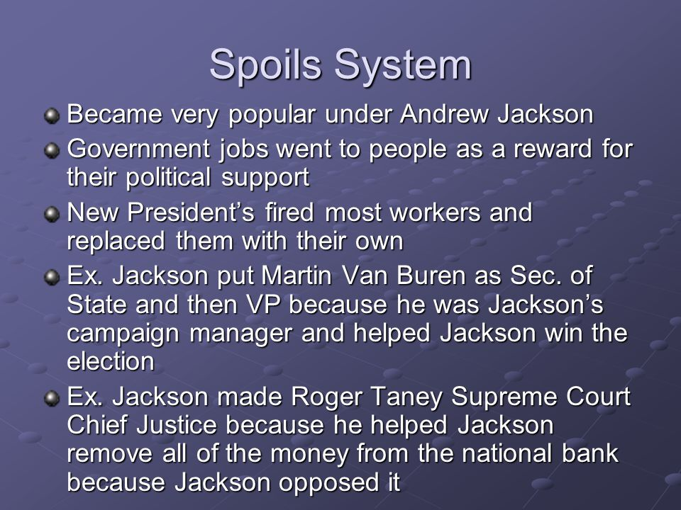 Spoils System Became very popular under Andrew Jackson