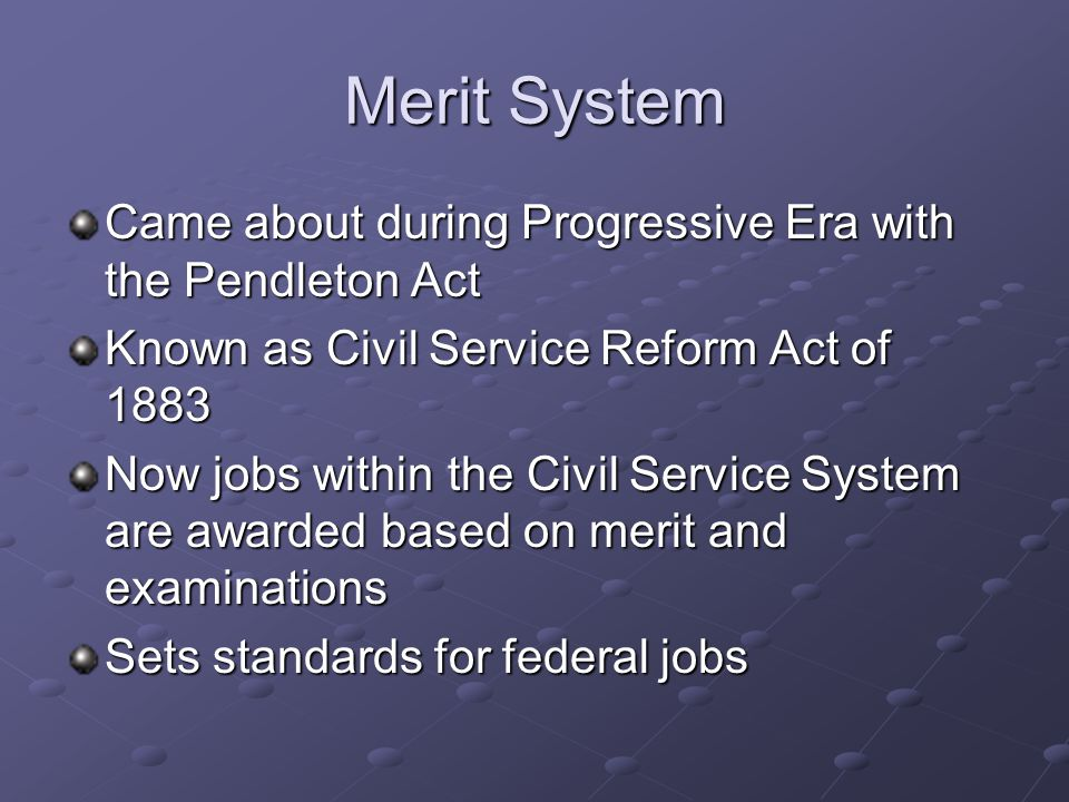 Merit System Came about during Progressive Era with the Pendleton Act