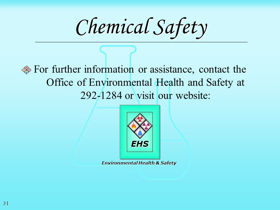 Chemical Safety For further information or assistance, contact the Office of Environmental Health and Safety at 292-1284 or visit our website: