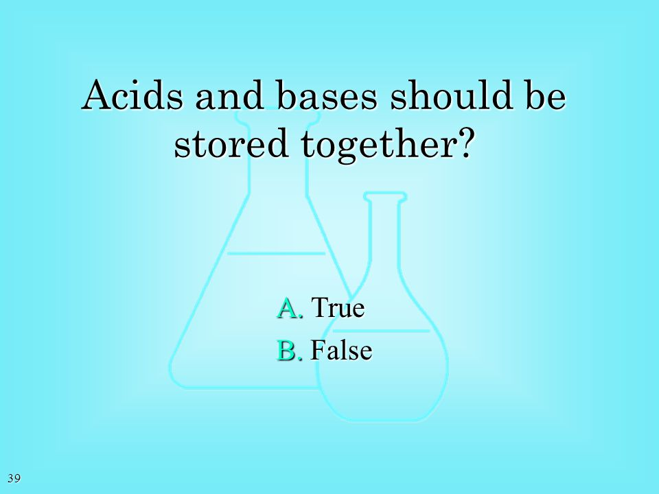 Acids and bases should be stored together