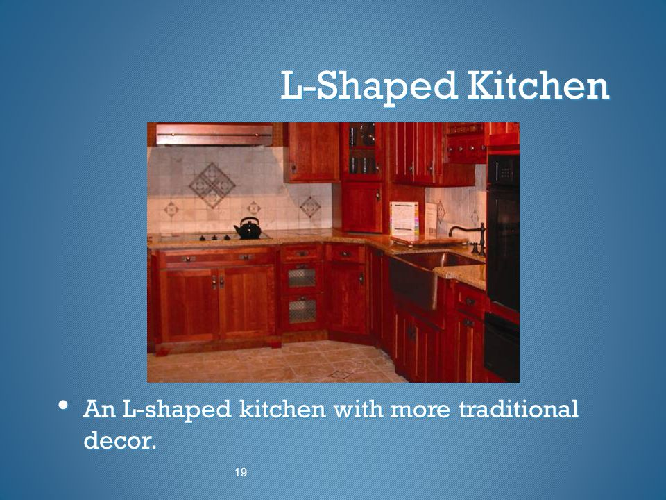 L-Shaped Kitchen An L-shaped kitchen with more traditional decor. 19