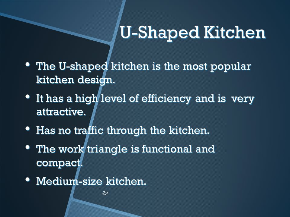 U-Shaped Kitchen The U-shaped kitchen is the most popular kitchen design. It has a high level of efficiency and is very attractive.