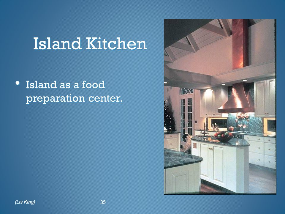 Island Kitchen Island as a food preparation center. 35 (Lis King)