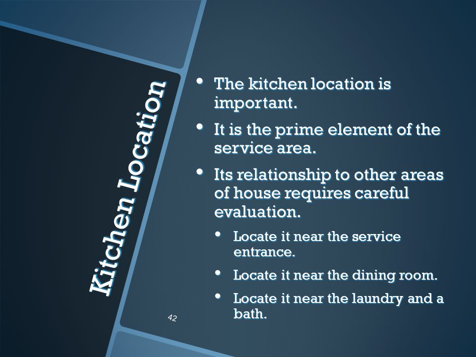 Kitchen Location The kitchen location is important.