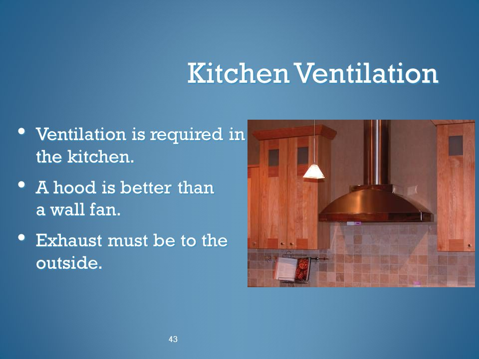 Kitchen Ventilation Ventilation is required in the kitchen.