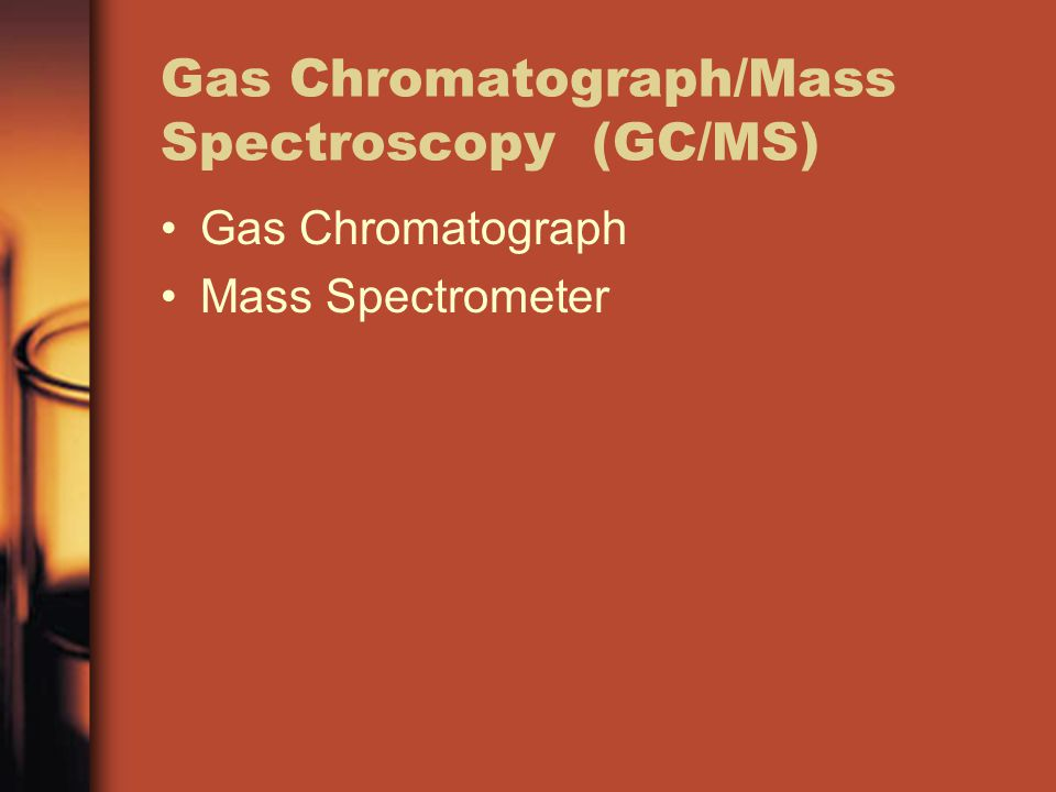 Gas Chromatograph/Mass Spectroscopy (GC/MS)