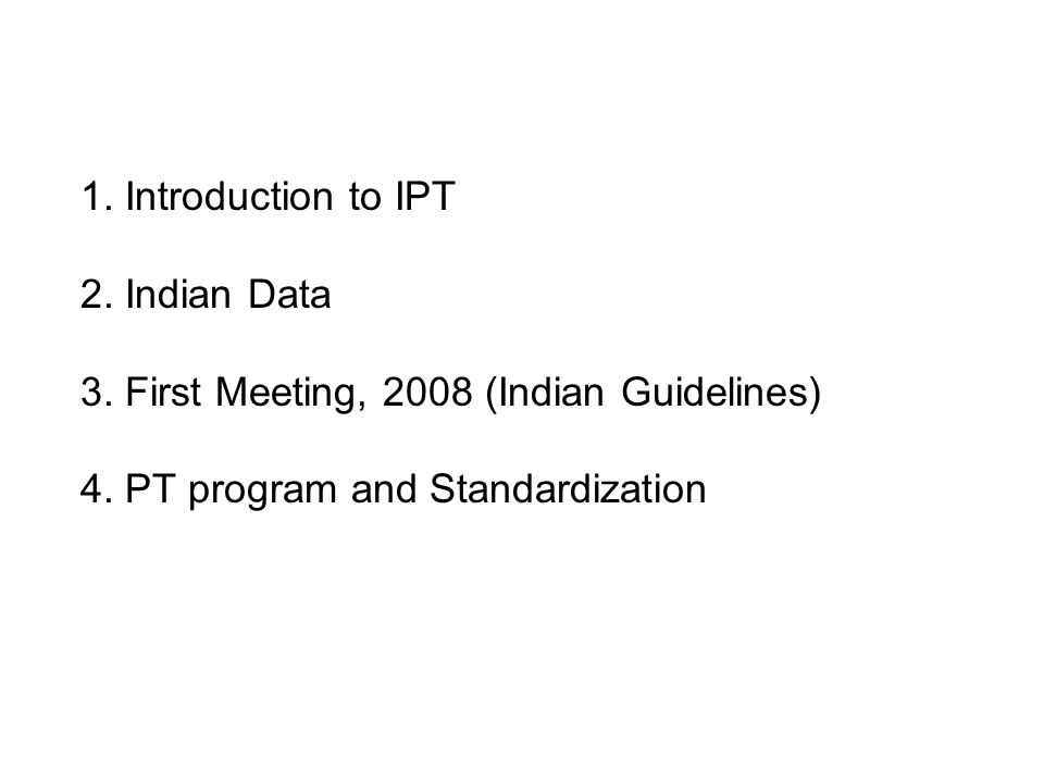 1. Introduction to IPT 2. Indian Data. 3. First Meeting, 2008 (Indian Guidelines) 4.