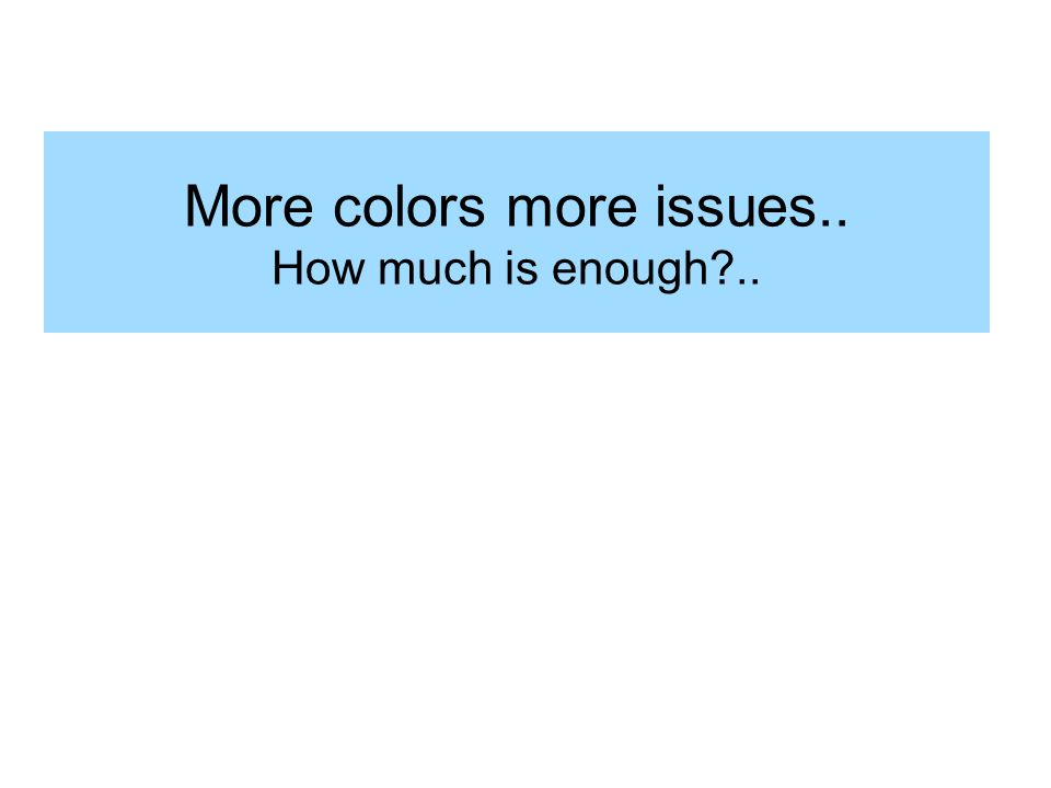 More colors more issues..