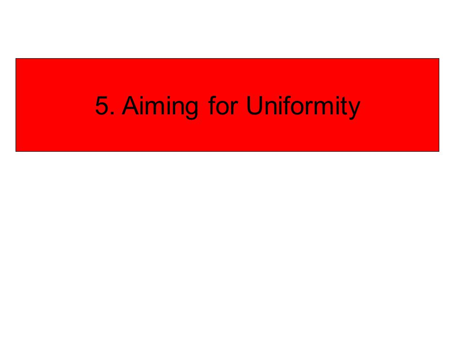 5. Aiming for Uniformity 89 89