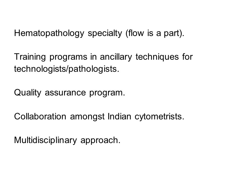Hematopathology specialty (flow is a part).