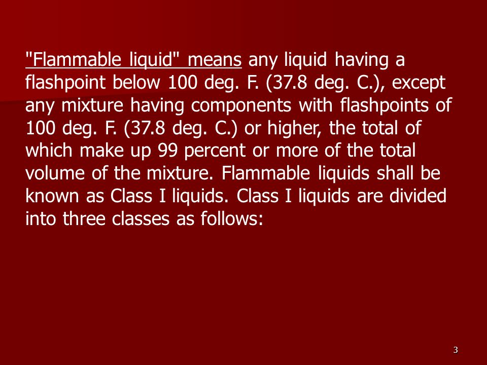 Flammable liquid means any liquid having a flashpoint below 100 deg