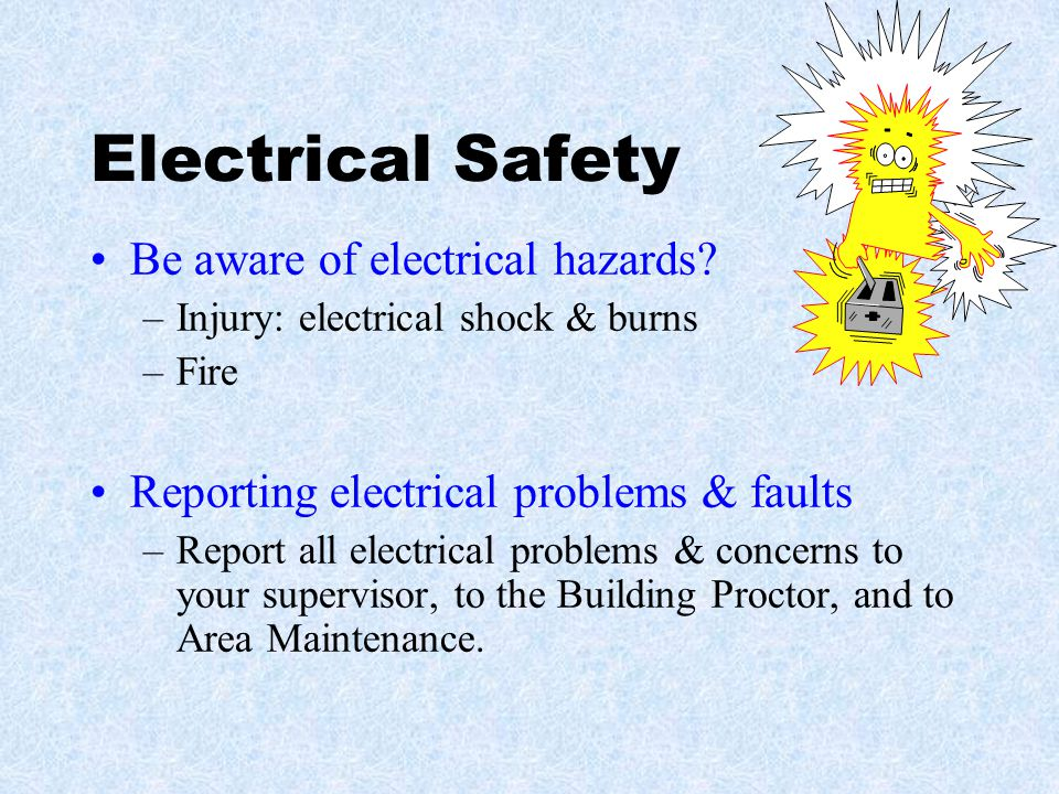 Electrical Safety Be aware of electrical hazards