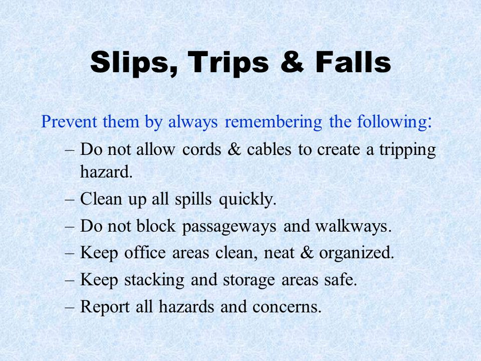 Slips, Trips & Falls Prevent them by always remembering the following: