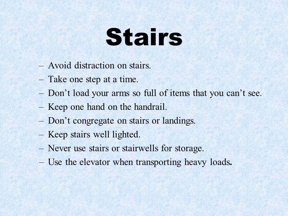 Stairs Avoid distraction on stairs. Take one step at a time.