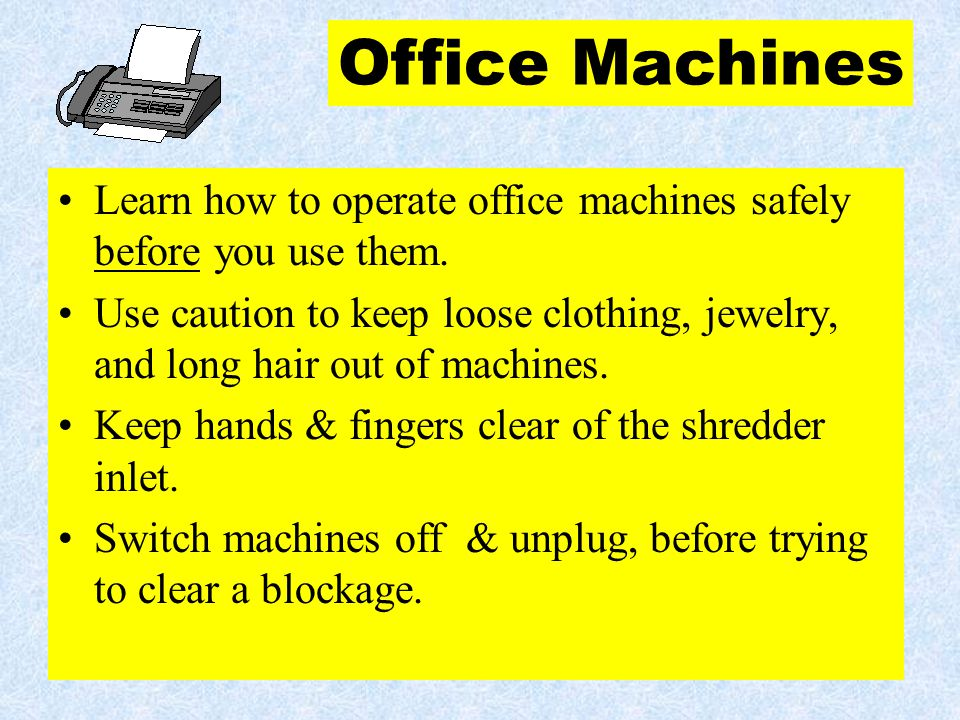 Office Machines Learn how to operate office machines safely before you use them.