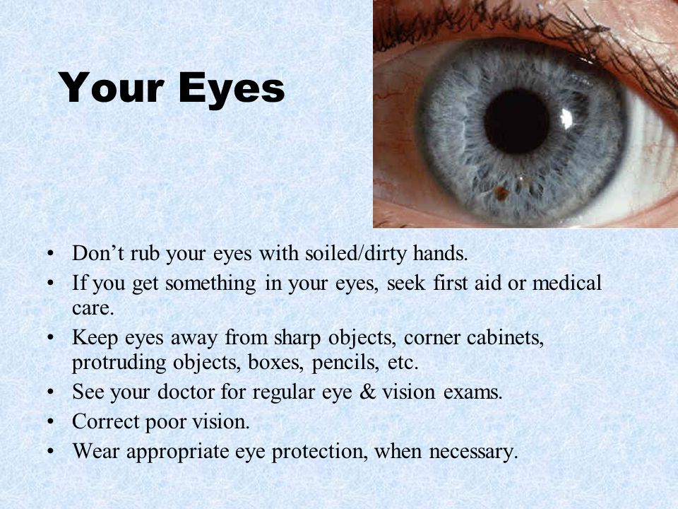 Your Eyes Don't rub your eyes with soiled/dirty hands.