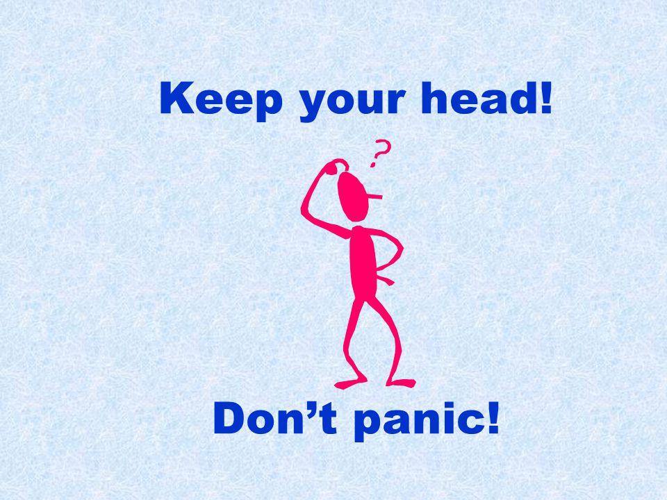 Keep your head! Don't panic!