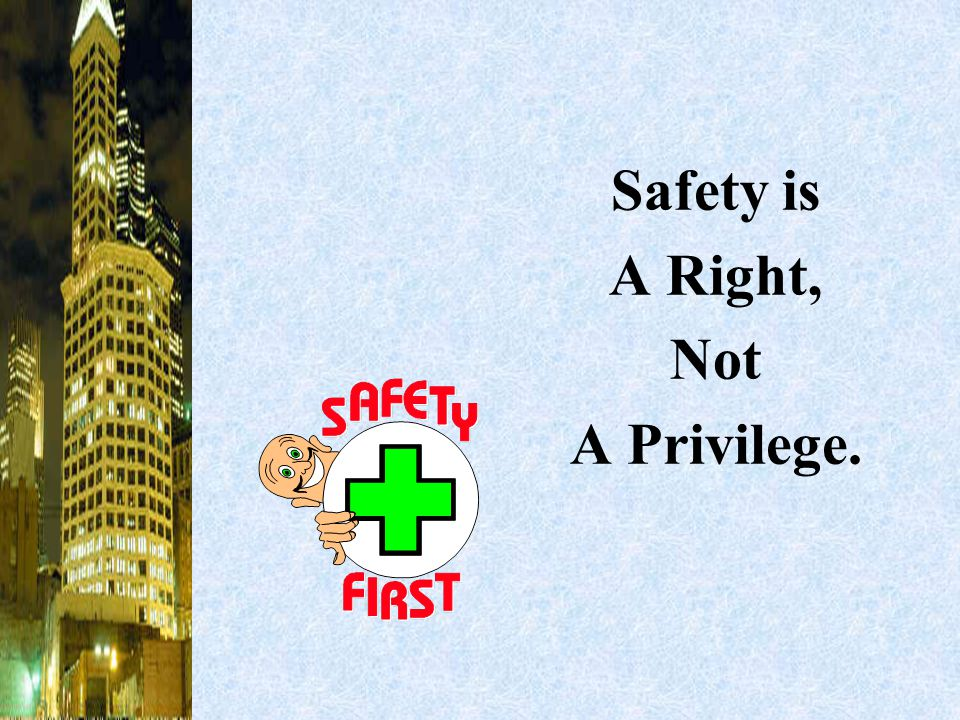Safety is A Right, Not A Privilege.