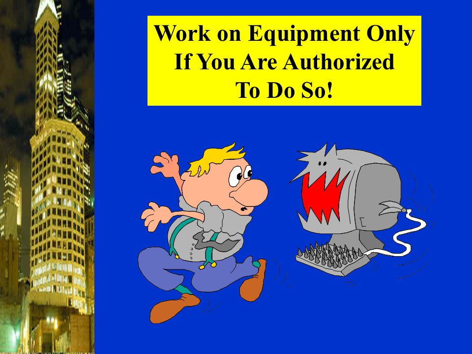 Work on Equipment Only If You Are Authorized To Do So!