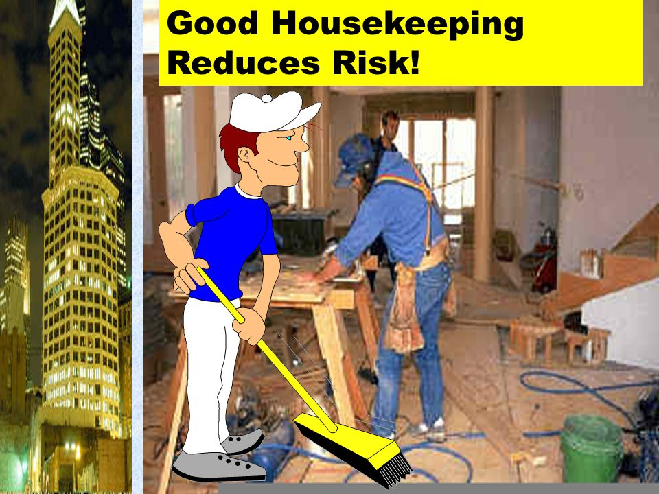 Good Housekeeping Reduces Risk!