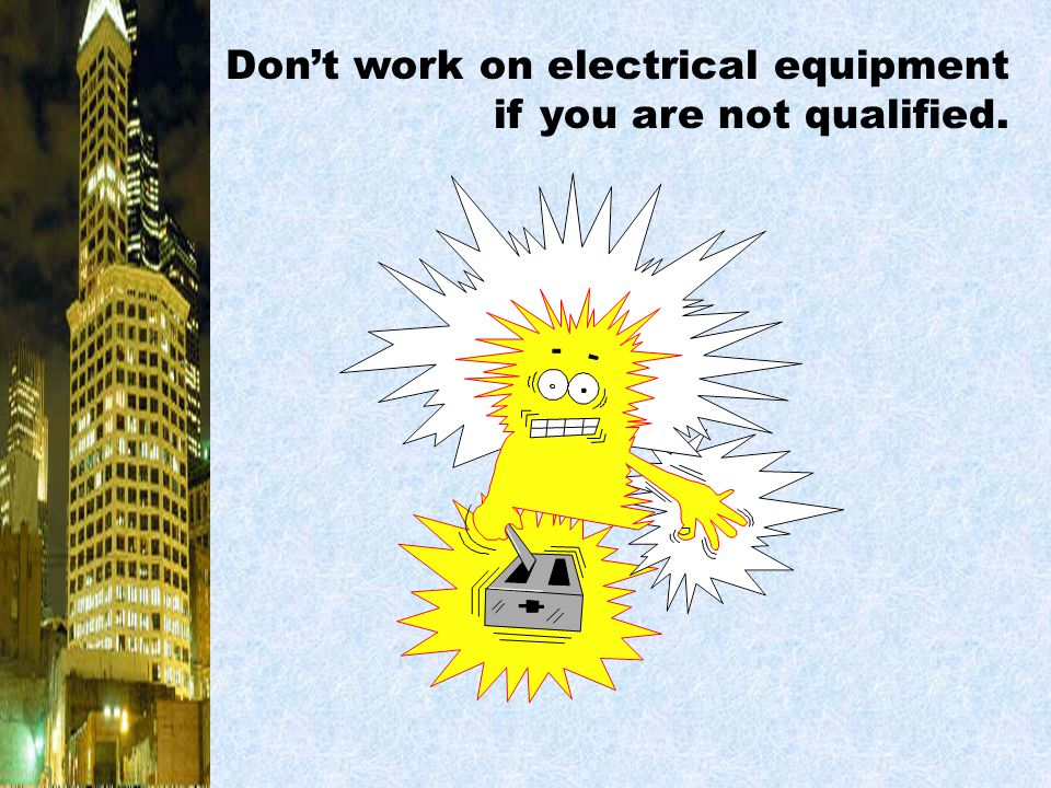 Don't work on electrical equipment