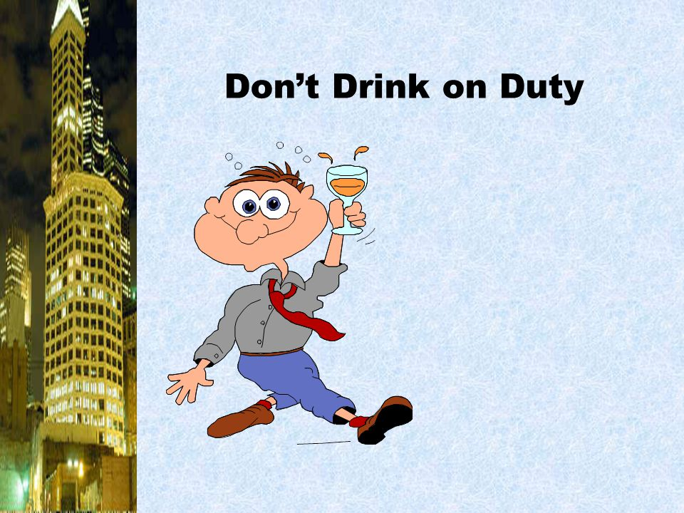 Don't Drink on Duty