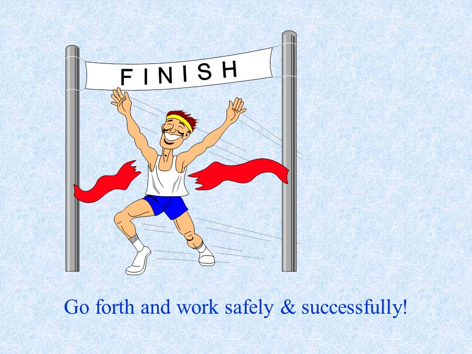 Go forth and work safely & successfully!