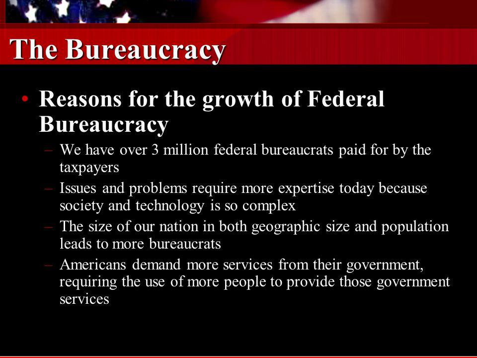 The Bureaucracy Reasons for the growth of Federal Bureaucracy