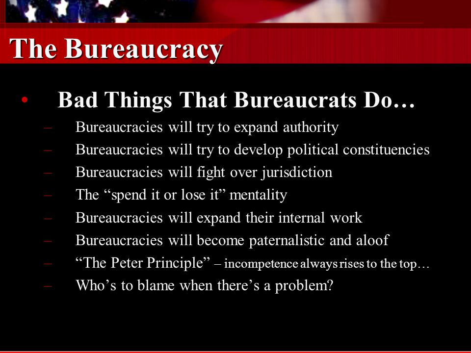 The Bureaucracy Bad Things That Bureaucrats Do…