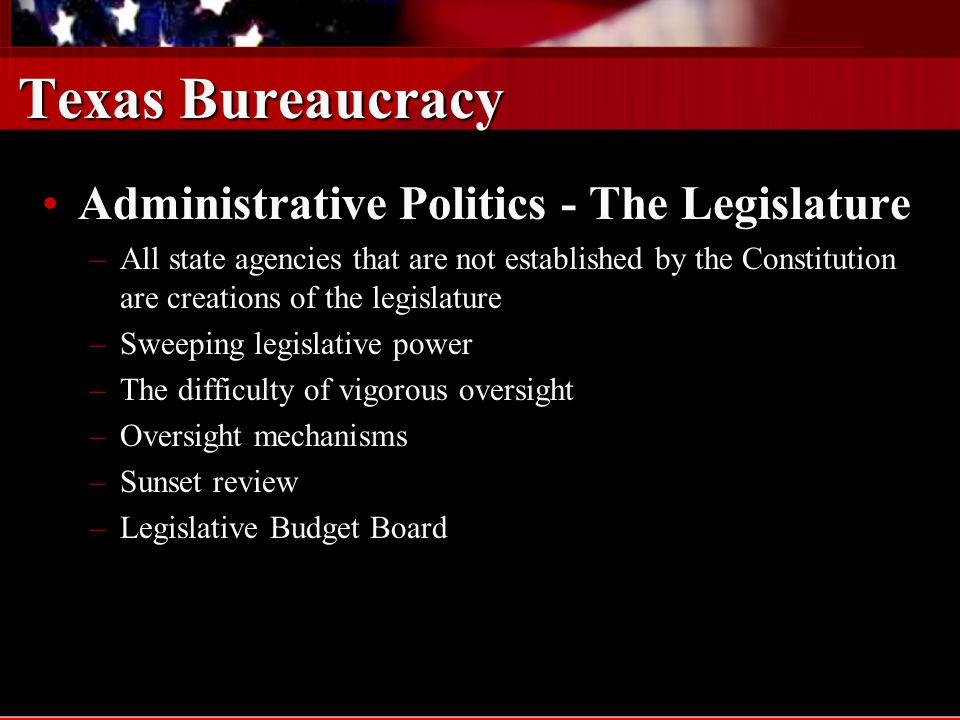 Texas Bureaucracy Administrative Politics - The Legislature