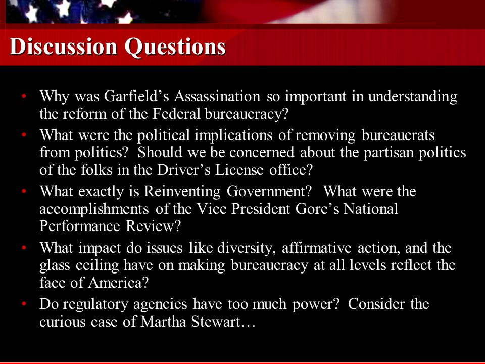 Discussion Questions Why was Garfield's Assassination so important in understanding the reform of the Federal bureaucracy