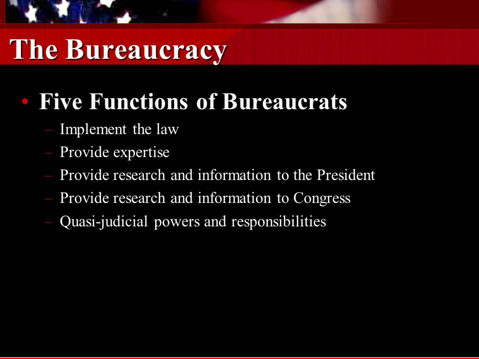 The Bureaucracy Five Functions of Bureaucrats Implement the law