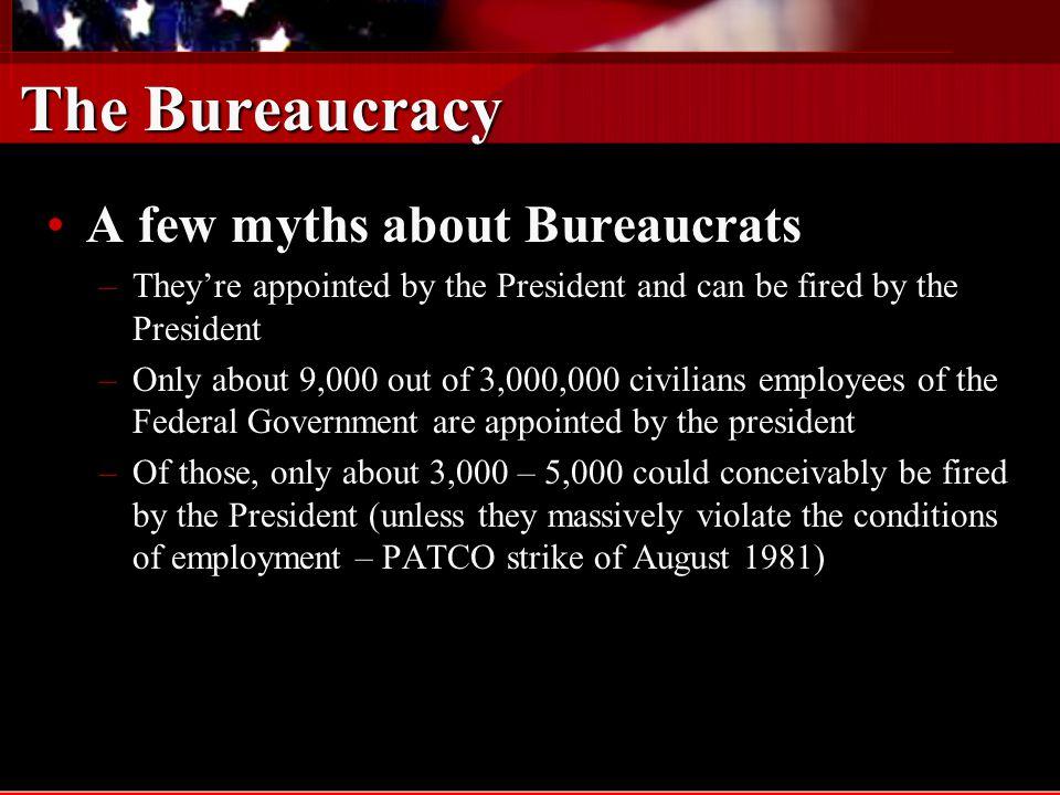 The Bureaucracy A few myths about Bureaucrats
