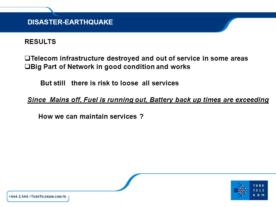 DISASTER-EARTHQUAKE RESULTS. Telecom infrastructure destroyed and out of service in some areas. Big Part of Network in good condition and works.