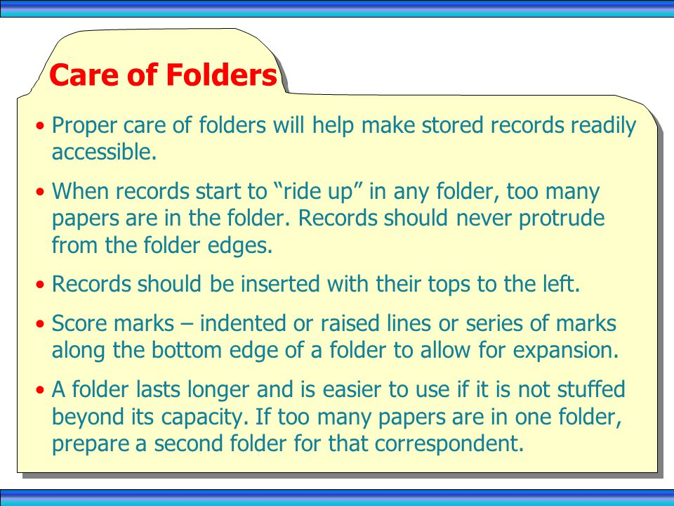 RECORDS MANAGEMENT 4/1/2017. Care of Folders. Proper care of folders will help make stored records readily accessible.