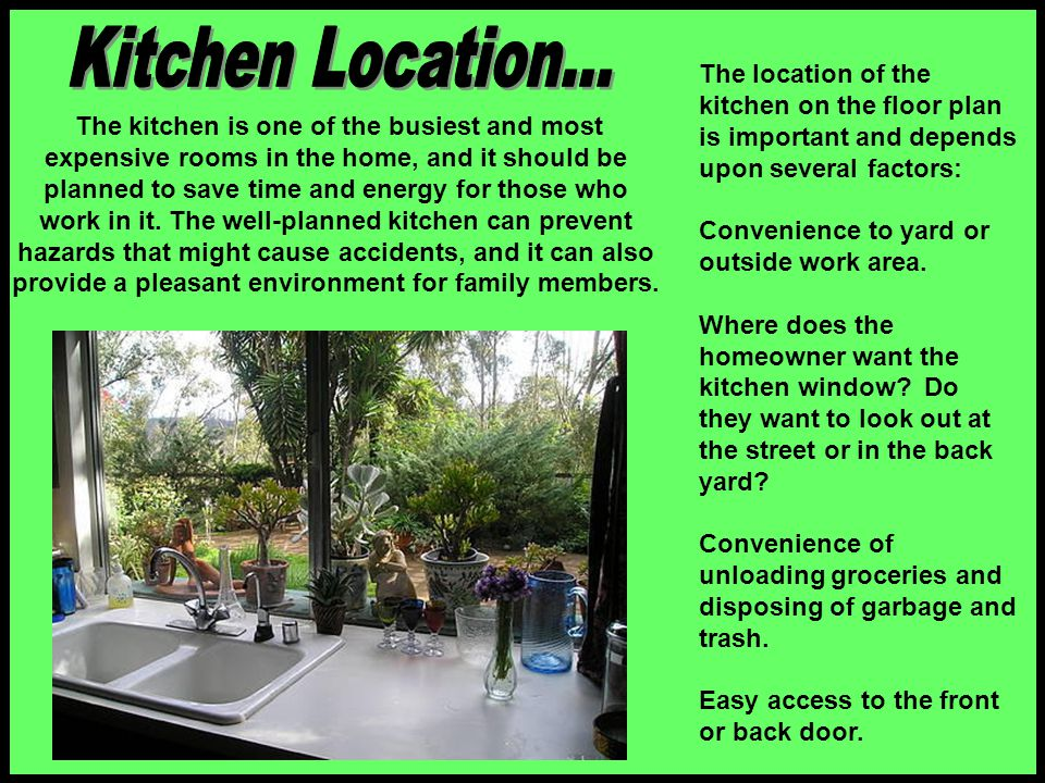 Kitchen Location... The location of the kitchen on the floor plan is important and depends upon several factors: