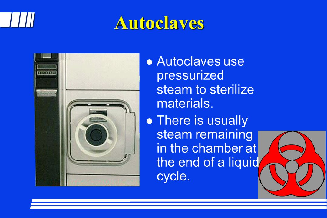 Autoclaves Autoclaves use pressurized steam to sterilize materials.