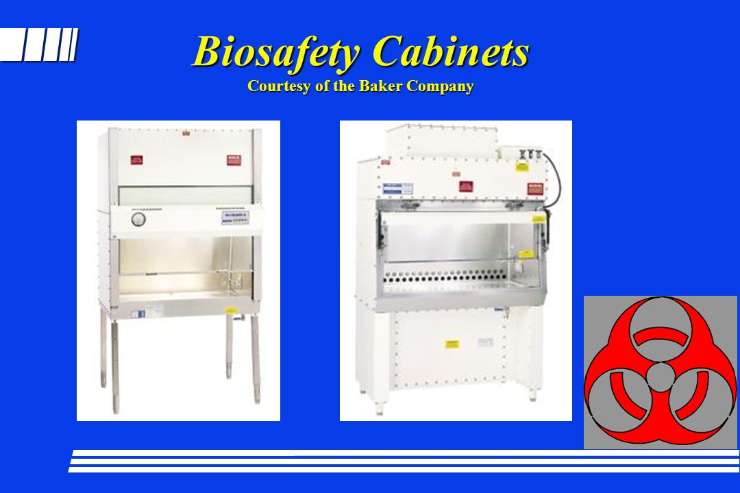 Biosafety Cabinets Courtesy of the Baker Company